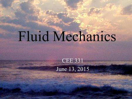 Monroe L. Weber-Shirk S chool of Civil and Environmental Engineering Fluid Mechanics CEE 331 June 13, 2015.