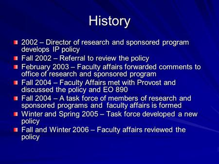 History 2002 – Director of research and sponsored program develops IP policy Fall 2002 – Referral to review the policy February 2003 – Faculty affairs.