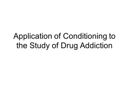 Application of Conditioning to the Study of Drug Addiction.