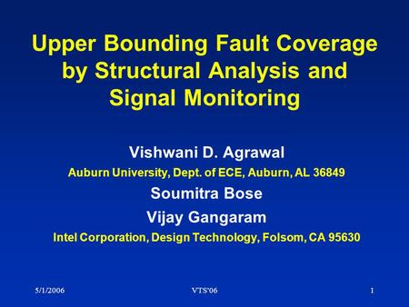 5/1/2006VTS'061 Upper Bounding Fault Coverage by Structural Analysis and Signal Monitoring Vishwani D. Agrawal Auburn University, Dept. of ECE, Auburn,