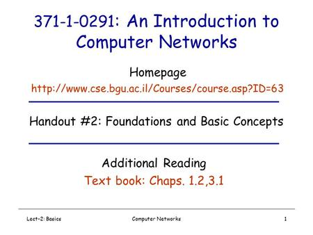 Lect-2: BasicsComputer Networks1 371-1-0291 : An Introduction to Computer Networks Handout #2: Foundations and Basic Concepts Additional Reading Text book: