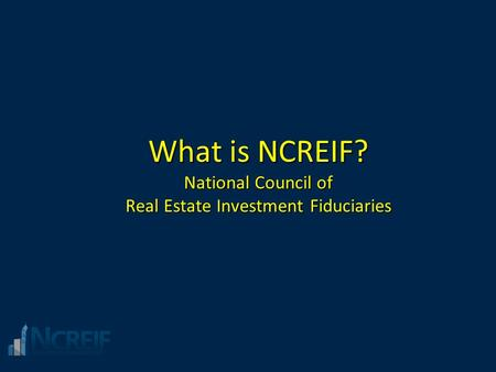 What is NCREIF? National Council of Real Estate Investment Fiduciaries