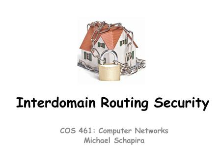 Interdomain Routing Security COS 461: Computer Networks Michael Schapira.