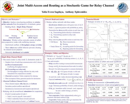 Joint Multi-Access and Routing as a Stochastic Game for Relay Channel Yalin Evren Sagduyu, Anthony Ephremides Objective and Motivation * Objective: Analyze.