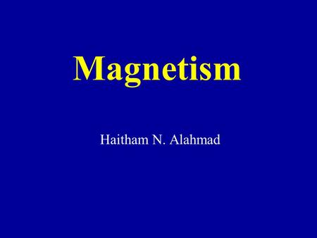 Magnetism Haitham N. Alahmad. Magnetism Magnetism is the force of attraction or repulsion in a material -The magnet is always points in a north-south.