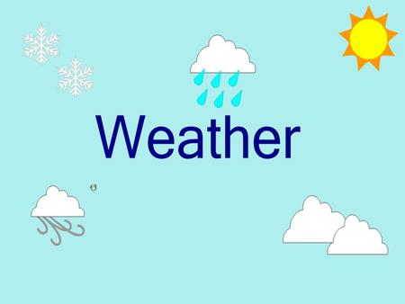Weather. North Carolina Standard Course of Study: Kindergarten Science Goal 2 - The learner will make observations and build an understanding of weather.