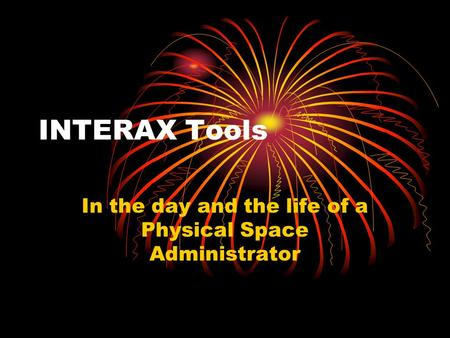 INTERAX Tools In the day and the life of a Physical Space Administrator.