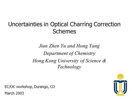 Uncertainties in Optical Charring Correction Schemes Jian Zhen Yu and Hong Yang Department of Chemistry Hong Kong University of Science & Technology EC/OC.