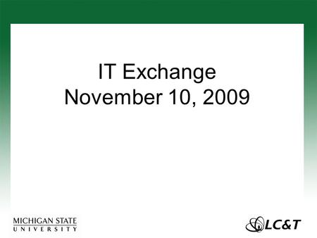 IT Exchange November 10, 2009. At Your Table... Three questions, three discussions; 20 minutes per question There will be a 5 minute whole group feedback.