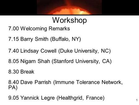 1 Workshop 7.00 Welcoming Remarks 7.15 Barry Smith (Buffalo, NY) 7.40 Lindsay Cowell (Duke University, NC) 8.05 Nigam Shah (Stanford University, CA) 8.30.