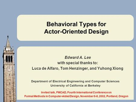 Department of Electrical Engineering and Computer Sciences University of California at Berkeley Behavioral Types for Actor-Oriented Design Edward A. Lee.