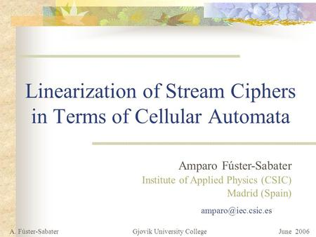 Linearization of Stream Ciphers in Terms of Cellular Automata Amparo Fúster-Sabater Institute of Applied Physics (CSIC) Madrid (Spain)