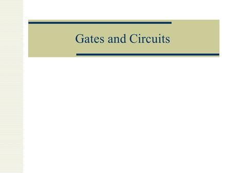 Gates and Circuits. Three Main Gates  AND  OR  NOT.