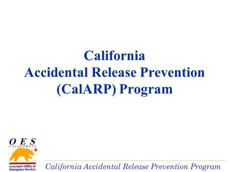California Accidental Release Prevention Program California Accidental Release Prevention (CalARP) Program.