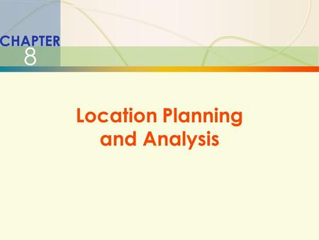 8-1Location Planning and Analysis CHAPTER 8 Location Planning and Analysis.