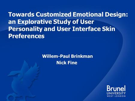 Towards Customized Emotional Design: an Explorative Study of User Personality and User Interface Skin Preferences Willem-Paul Brinkman Nick Fine.