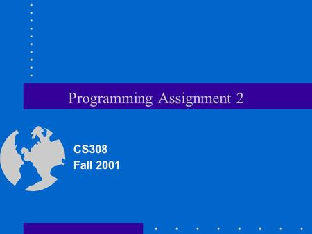 Programming Assignment 2 CS308 Fall 2001. Goals Improve your skills with using templates. Learn how to compile your code when using templates. Learn more.