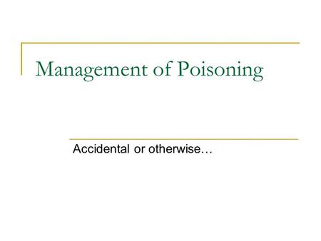 Management of Poisoning Accidental or otherwise….