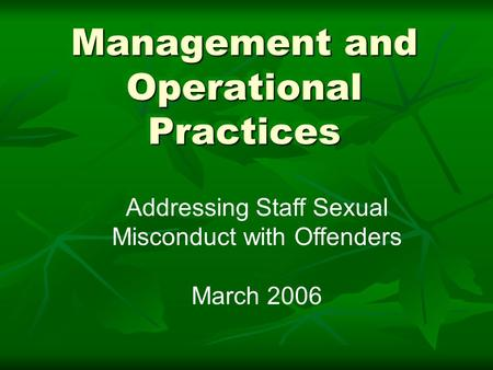 Management and Operational Practices Addressing Staff Sexual Misconduct with Offenders March 2006.