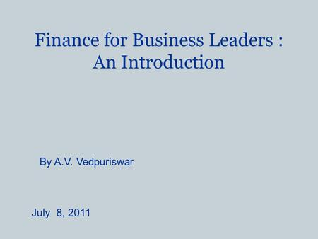 Finance for Business Leaders : An Introduction July 8, 2011 By A.V. Vedpuriswar.