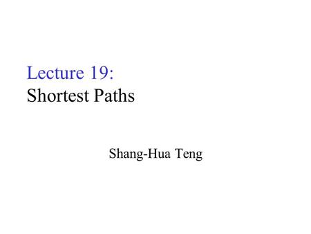 Lecture 19: Shortest Paths Shang-Hua Teng. Weighted Directed Graphs Weight on edges for distance 400 2500 1000 1800 800 900.