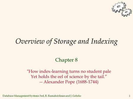 "Database Management Systems 3ed, R. Ramakrishnan and J. Gehrke1 Overview of Storage and Indexing Chapter 8 ""How index-learning turns no student pale Yet."