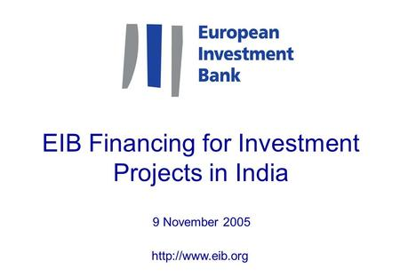 EIB Financing for Investment Projects in India 9 November 2005.