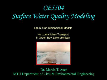 Dr. Martin T. Auer MTU Department of Civil & Environmental Engineering CE5504 Surface Water Quality Modeling Lab 6. One-Dimensional Models Horizontal Mass.