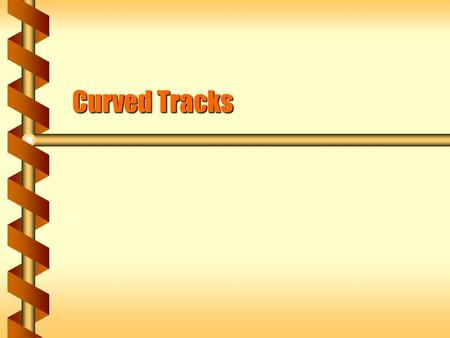 Curved Tracks. Force on a Curve  A vehicle on a curved track has a centripetal acceleration associated with the changing direction.  The curve doesn't.
