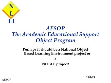 AESOP AESOP The Academic Educational Support Object Program Perhaps it should be a National Object Based Learning Environment project or a NOBLE project!