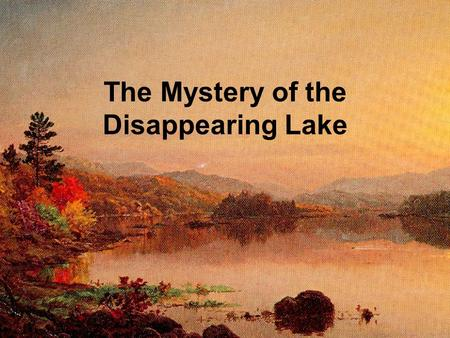 The Mystery of the Disappearing Lake.