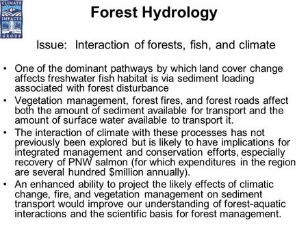 Forest Hydrology Issue: Interaction of forests, fish, and climate One of the dominant pathways by which land cover change affects freshwater fish habitat.