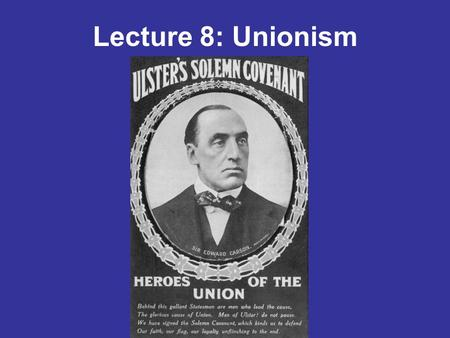 Lecture 8: Unionism. Nine counties of Ulster Why was Ulster different? Experienced more extensive migration from Britain Religious difference Economic.