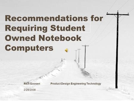 1 Recommendations for Requiring Student Owned Notebook Computers Rich Goosen Product Design Engineering Technology 2/29/2008.