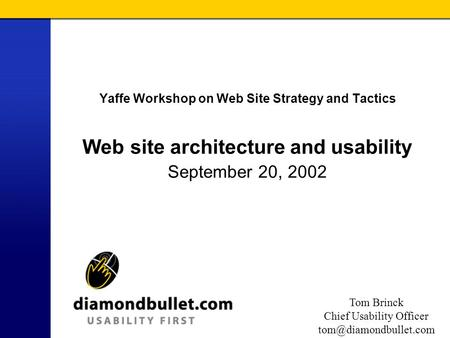 Tom Brinck Chief Usability Officer Yaffe Workshop on Web Site Strategy and Tactics Web site architecture and usability September.