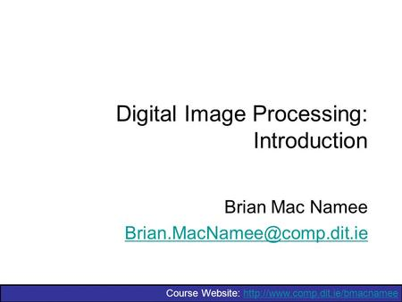 Course Website: Digital Image Processing: Introduction Brian <strong>Mac</strong> Namee
