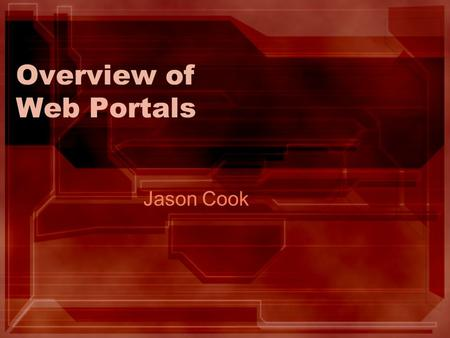 Overview of Web Portals Jason Cook. 5/8/2006jfcook/Web Portal2 What is a Portal? A web site that provides specialized capabilities for visitors. Designed.