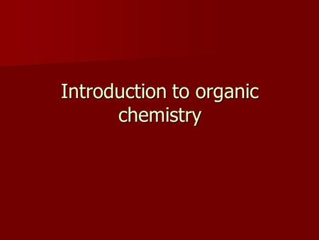 "Introduction to organic chemistry. Organic compounds "" Organic "" originally referred to any chemicals that came from Organisms Organic chemistry is the."