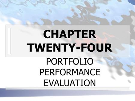 CHAPTER TWENTY-FOUR PORTFOLIO PERFORMANCE EVALUATION.