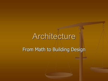 Architecture From Math to Building Design. Scale Scale is a Ratio Scale is a Ratio A ratio compares one thing to another A ratio compares one thing to.