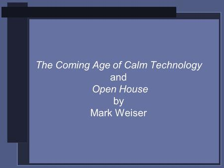 The Coming Age of Calm Technology and Open House by Mark Weiser.