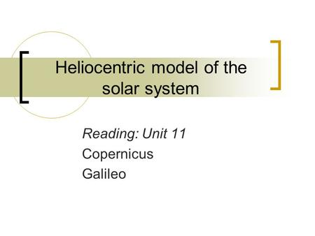 Heliocentric model of the solar system Reading: Unit 11 Copernicus Galileo.
