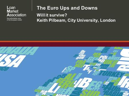 The Euro Ups and Downs Will it survive? Keith Pilbeam, City University, London.