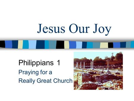 Jesus Our Joy Philippians 1 Praying for a Really Great Church.