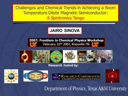 JAIRO SINOVA Research fueled by: NERC Challenges and Chemical Trends in Achieving a Room Temperature Dilute Magnetic Semiconductor: A Spintronics Tango.