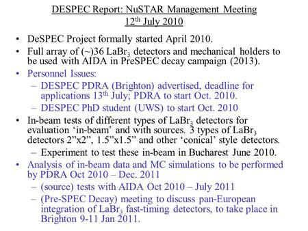 DESPEC Report: NuSTAR Management Meeting 12 th July 2010 DeSPEC Project formally started April 2010. Full array of (~)36 LaBr 3 detectors and mechanical.