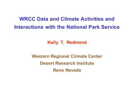 WRCC Data and Climate Activities and Interactions with the National Park Service Kelly T. Redmond Western Regional Climate Center Desert Research Institute.