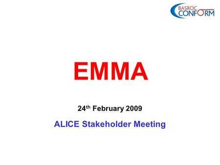 EMMA 24 th February 2009 ALICE Stakeholder Meeting.