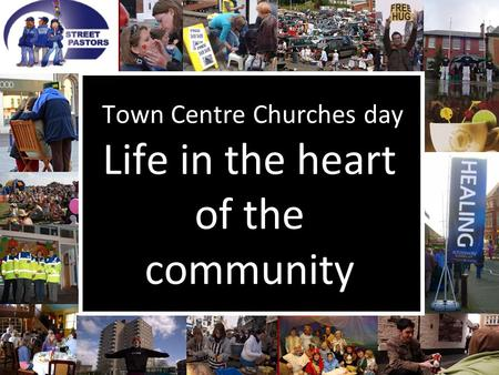 Town Centre Churches day Life in the heart of the community.