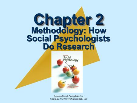 Aronson Social Psychology, 5/e Copyright © 2005 by Prentice-Hall, Inc Chapter 2 Methodology: How Social Psychologists Do Research.